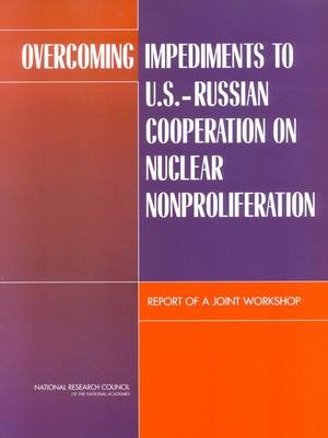Overcoming Impediments to U.S.-Russian Cooperation on Nuclear Nonproliferation: Report of a Joint Workshop