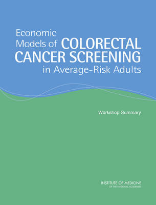 Economic Models of Colorectal Cancer Screening in Average-Risk Adults: Workshop Summary