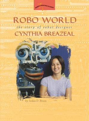 Robo World: The Story of Robot Designer Cynthia Breazeal