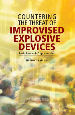 Countering the Threat of Improvised Explosive Devices: Basic Research Opportunities: Abbreviated Version