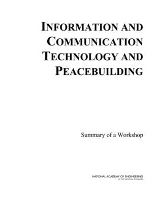 Information and Communication Technology and Peacebuilding: Summary of a Workshop