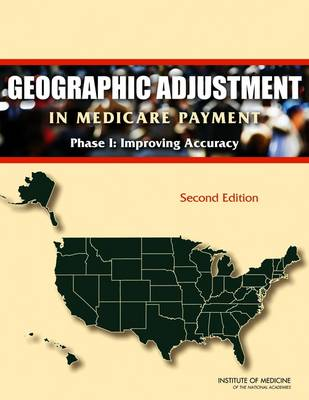 Geographic Adjustment in Medicare Payment: Phase I: Improving Accuracy