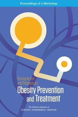 Driving Action and Progress on Obesity Prevention and Treatment: Proceedings of a Workshop