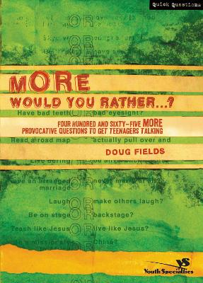 More Would You Rather...?: Four Hundred and Sixty-Five More Provocative Questions to Get Teenagers Talking