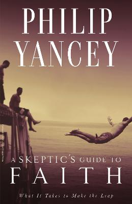 A Skeptic's Guide to Faith: What It Takes to Make the Leap