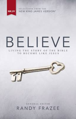 NKJV, Believe, Hardcover: Living the Story of the Bible to Become Like Jesus