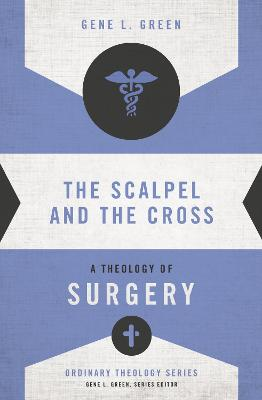 The Scalpel and the Cross: A Theology of Surgery
