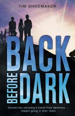Back Before Dark: Sometimes rescuing a friend from the darkness means going in after him.