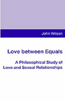 Love between Equals: A Philosophical Study of Love and Sexual Relationships
