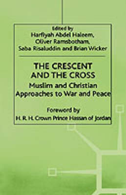 The Crescent and the Cross: Muslim and Christian Approaches to War and Peace