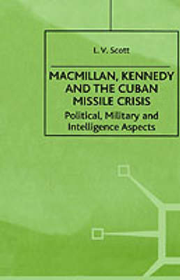 Macmillan, Kennedy and the Cuban Missile Crisis: Political, Military and Intelligence Aspects