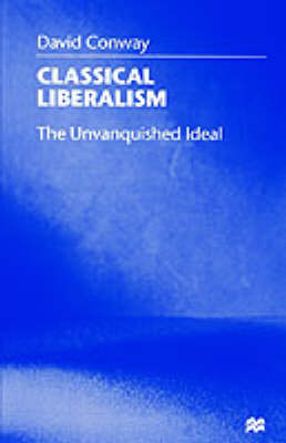 Classical Liberalism: The Unvanquished Ideal