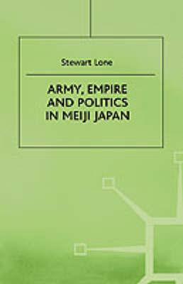 Army, Empire and Politics in Meiji Japan: The Three Careers of General Katsura Tar?
