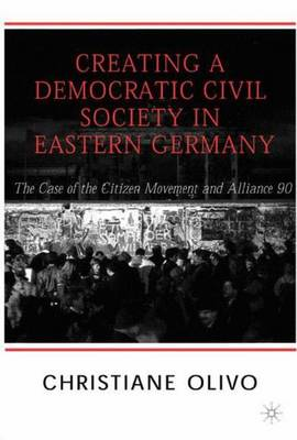 Creating a Democratic Civil Society in Eastern Germany: The Case of the Citizen Movements and Alliance 90