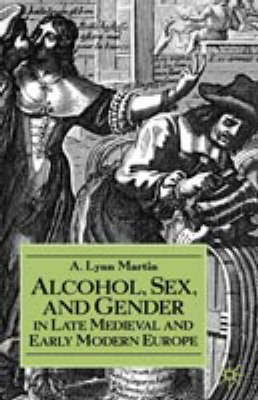 Alcohol, Sex, and Gender in Late Medieval and Early Modern Europe