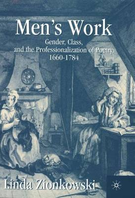 Men's Work: Gender, Class, and the Professionalization of Poetry, 1660-1784