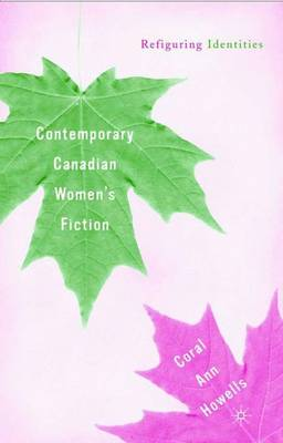 Contemporary Canadian Women's Fiction: Refiguring Identities