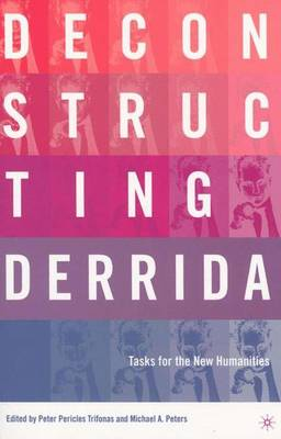 Deconstructing Derrida: Tasks for the New Humanities