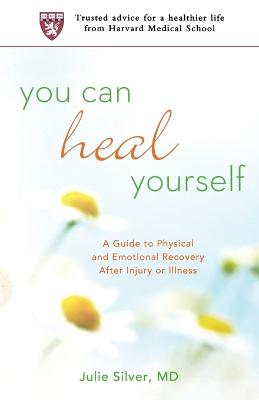 You Can Heal Yourself: A Guide to Physical and Emotional Recovery After Injury or Illness