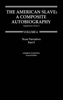 The American Slave: Texas Narratives Part 5, Supplement Series 2 Vol. 6