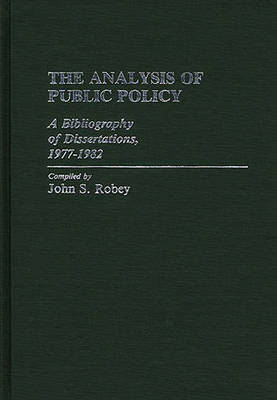 The Analysis of Public Policy: A Bibliography of Dissertations, 1977-1982