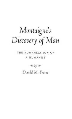 Montaigne's Discovery of Man: The Humanization of a Humanist