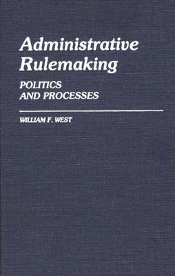 Administrative Rulemaking: Politics and Processes