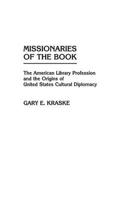 Missionaries of the Book: The American Library Profession and the Origins of United States Cultural Diplomacy