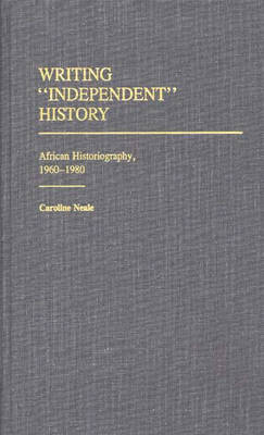 Writing Independent History: African Historiography, 1960-1980