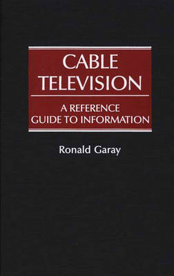 Cable Television: A Reference Guide to Information