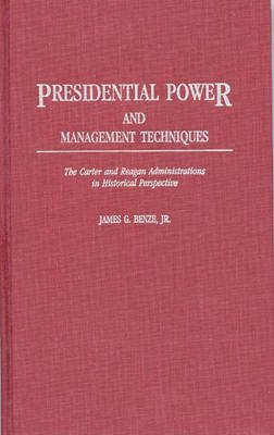 Presidential Power and Management Techniques: The Carter and Reagan Administrations in Historical Perspective