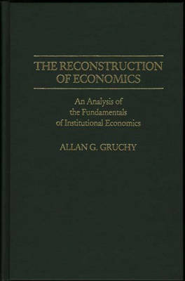 The Reconstruction of Economics: An Analysis of the Fundamentals of Institutional Economics