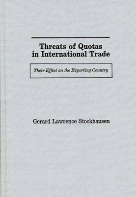 Threats of Quotas in International Trade: Their Effect on the Exporting Country