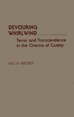 Devouring Whirlwind: Terror and Transcendence in the Cinema of Cruelty