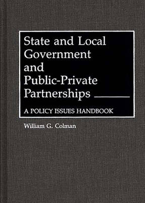 State and Local Government and Public-Private Partnerships: A Policy Issues Handbook