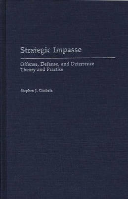 Strategic Impasse: Offense, Defense, and Deterrence Theory and Practice