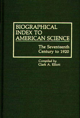 Biographical Index to American Science: The Seventeenth Century to 1920