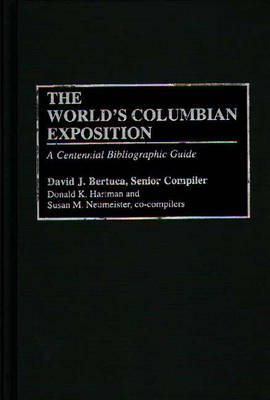 The World's Columbian Exposition: A Centennial Bibliographic Guide