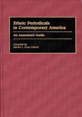 Ethnic Periodicals in Contemporary America: An Annotated Guide