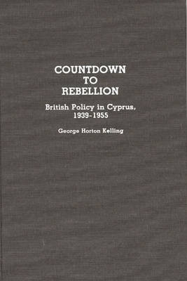 Countdown to Rebellion: British Policy in Cyprus, 1939-1955