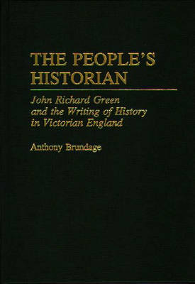 The People's Historian: John Richard Green and the Writing of History in Victorian England