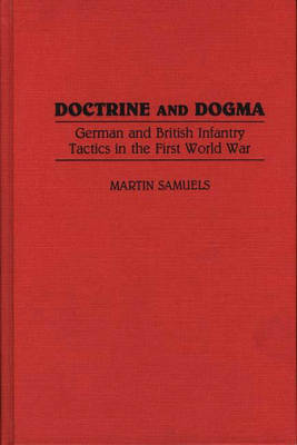 Doctrine and Dogma: German and British Infantry Tactics in the First World War