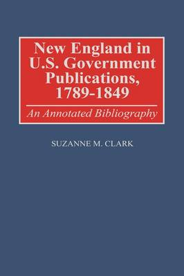 New England in U.S. Government Publications, 1789-1849: An Annotated Bibliography