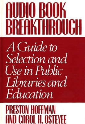 Audio Book Breakthrough: A Guide to Selection and Use in Public Libraries and Education