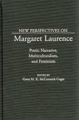 New Perspectives on Margaret Laurence: Poetic Narrative, Multiculturalism, and Feminism