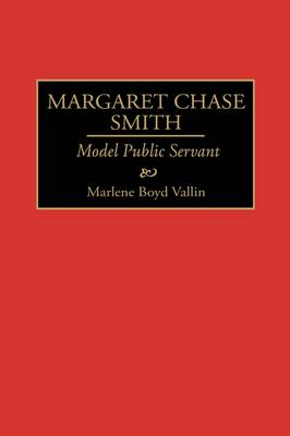 Margaret Chase Smith: Model Public Servant