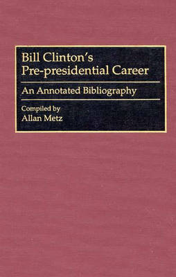 Bill Clinton's Pre-presidential Career: An Annotated Bibliography