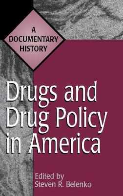 Drugs and Drug Policy in America: A Documentary History