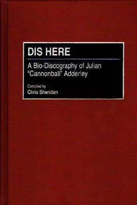 Dis Here: A Bio-Discography of Julian Cannonball Adderley
