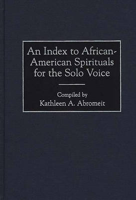 An Index to African-American Spirituals for the Solo Voice